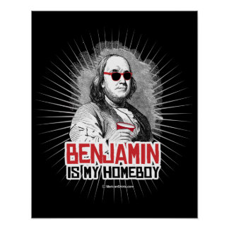 Benjamin Franklin is my Homeboy Poster