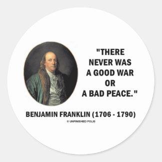 Benjamin Franklin Never Was Good War Or Bad Peace Round Sticker