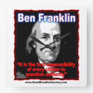 Benjamin Franklin Question Authority Quote Square Wall Clock