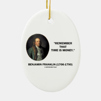Benjamin Franklin Remember Time Is Money Quote Ceramic Ornament