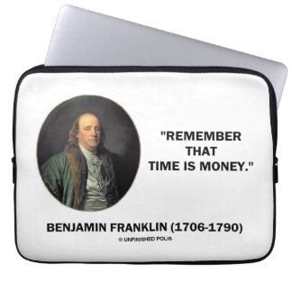 Benjamin Franklin Remember Time Is Money Quote Computer Sleeves