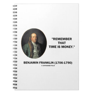 Benjamin Franklin Remember Time Is Money Quote Notebook