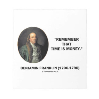 Benjamin Franklin Remember Time Is Money Quote Notepad