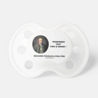 Benjamin Franklin Remember Time Is Money Quote Pacifier