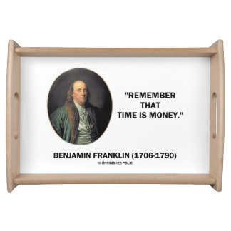 Benjamin Franklin Remember Time Is Money Quote Serving Tray