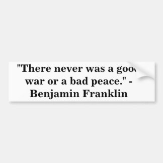 Benjamin Franklin - War & Peace Bumper Sticker