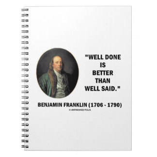 Benjamin Franklin Well Done Better Than Well Said Notebook