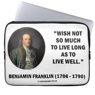 Benjamin Franklin Wish Not So Much Live Long Quote Computer Sleeve