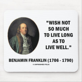 Benjamin Franklin Wish Not So Much Live Long Quote Mousepads
