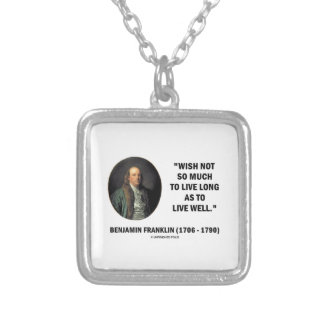 Benjamin Franklin Wish Not So Much Live Long Quote Pendant