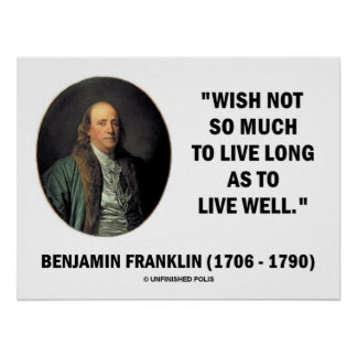 Benjamin Franklin Wish Not So Much Live Long Quote Poster