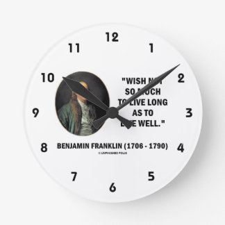 Benjamin Franklin Wish Not So Much Live Long Quote Round Clock
