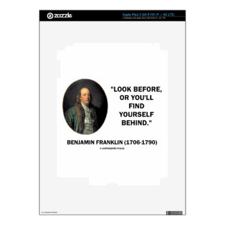 Benjamin Frankln Look Before Find Yourself Behind iPad 3 Skins