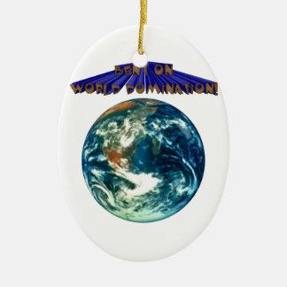 Bent On World Domination Planet Earth Humor Ceramic Ornament