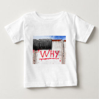 Berlin Wall, Graffiti, Why ? Baby T-Shirt