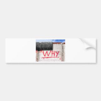 Berlin Wall, Graffiti, Why ? Bumper Sticker