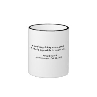 Bernard Madoff quote Ringer Coffee Mug