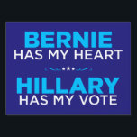 "Bernie Has My Heart, Hillary Has My Vote Yard Sign<br><div class=""desc"">A political yard sign for Democrats,  like me,  whose hearts are with Bernie but who are prepared to vote for Hillary and want to defeat Donald Trump at all costs in 2016.</div>"