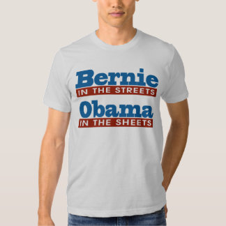 Bernie in the Streets - Obama in the Sheets T-shirt