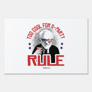 Bernie is Too Cool for 2-Party Rule Lawn Signs
