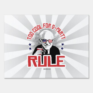 Bernie is Too Cool for 2-Party Rule Yard Sign