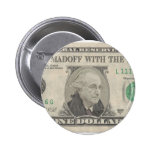 Bernie Madoff With The Money Pinback Button