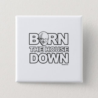 Bernie Sanders - Bern The House Down Button