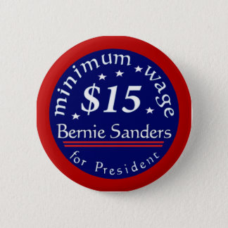 Bernie Sanders Campaign Button, Minimum Wage $15 Pinback Button
