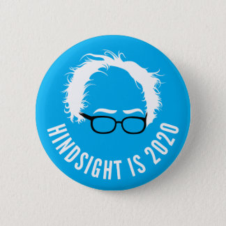 Bernie Sanders Hindsight is 2020 Button