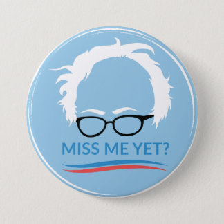 Bernie Sanders - Miss Me Yet? Button