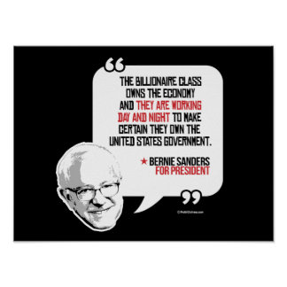 Bernie Sanders Quote - Billionaires own the govern Poster