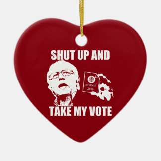 Bernie Sanders - Shut Up & Take My Vote Ceramic Ornament