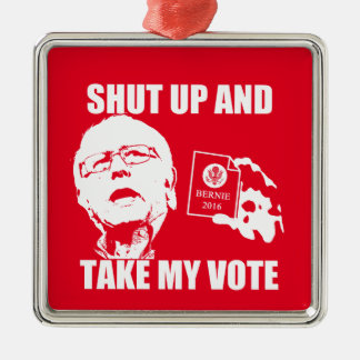 Bernie Sanders - Shut Up & Take My Vote Metal Ornament