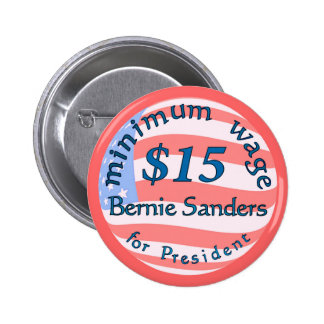 Bernie Sanders Supporter, Minimum Wage $15 on flag Button