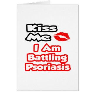 Béseme… que estoy luchando psoriasis tarjeton