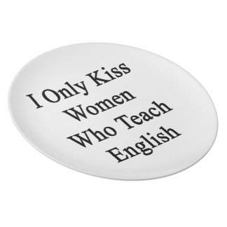 Beso solamente a las mujeres que enseñan a inglés plato