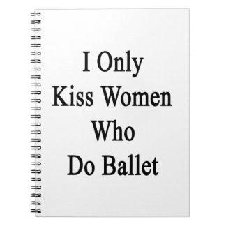 Beso solamente a las mujeres que hacen ballet cuadernos