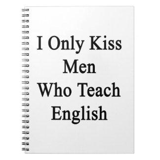 Beso solamente a los hombres que enseñan a inglés notebook