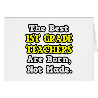Best 1st Grade Teachers Are Born, Not Made Greeting Card