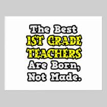 Best 1st Grade Teachers Are Born, Not Made Postcard