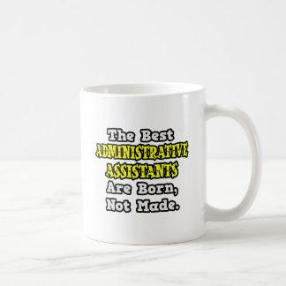 Best Admin. Assts Are Born, Not Made Coffee Mug