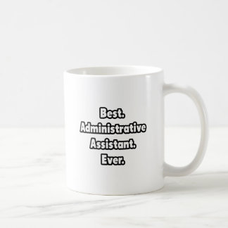 Best. Administrative Assistant. Ever. Classic White Coffee Mug