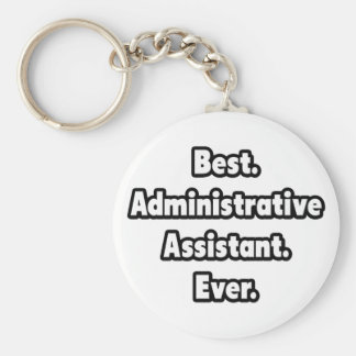 Best. Administrative Assistant. Ever. Basic Round Button Keychain