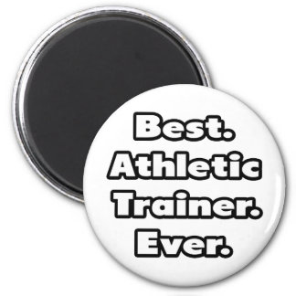 Best. Athletic Trainer. Ever. 2 Inch Round Magnet
