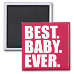 Square Magnet with Best. Baby. Ever. (pink) design