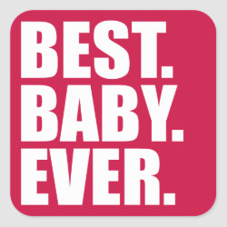 Square Sticker with Best. Baby. Ever. (pink) design