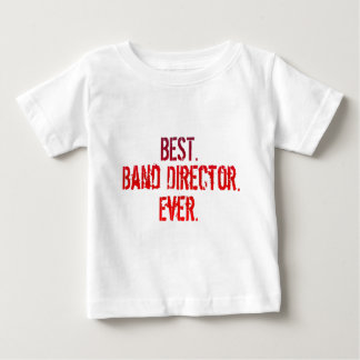 Best. Band Director. Ever. Baby T-Shirt