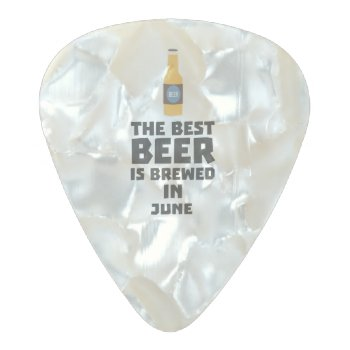Best Beer Is Brewed In June Z1u77 Pearl Celluloid Guitar Pick by i_love_cotton at Zazzle