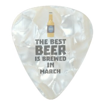 Best Beer Is Brewed In March Zp9fl Pearl Celluloid Guitar Pick by i_love_cotton at Zazzle