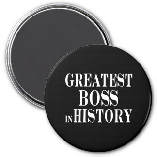 Best Bosses : Greatest Boss in History 3 Inch Round Magnet
